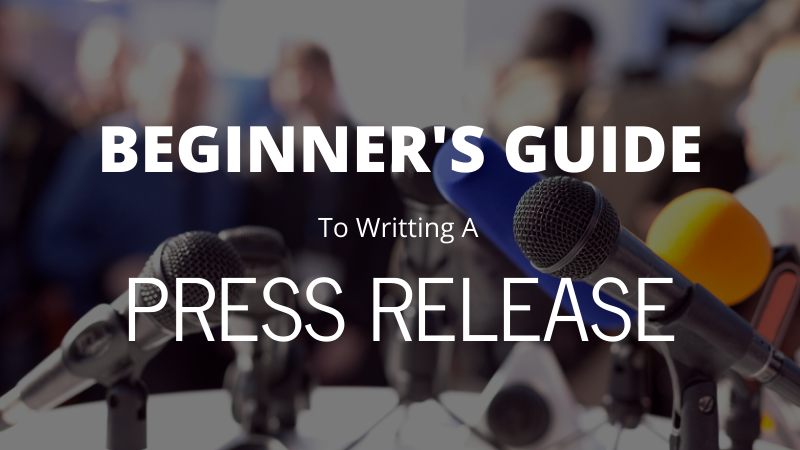 BEGINNERS GUIDE TO WRITING A PRESS RELEASE